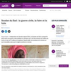 Soudan du Sud : la guerre civile, la faim et la fuite