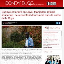 Esclave et torturé en Libye, Mamadou, réfugié soudanais, se reconstruit doucement dans la vallée de la Roya