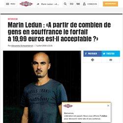 Marin Ledun : «Apartir decombien de gens en souffrance le forfait à19,99euros est-il acceptable?»