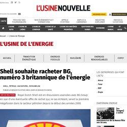 Shell souhaite racheter BG, numéro 3 britannique de l'énergie - L'Usine de l'Energie