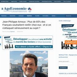 Jean-Philippe Arnoux : Plus de 85% des Français souhaitent vieillir chez eux : et si on s'attaquait sérieusement au sujet ?
