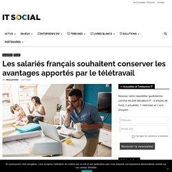 Les salariés français souhaitent conserver les avantages apportés par le télétravail -