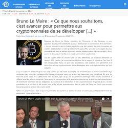 Bruno Le Maire : «Ce que nous souhaitons, c'est avancer pour permettre aux cryptomonnaies de se développer […]»