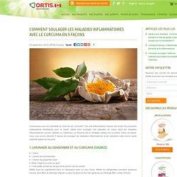 Comment soulager les maladies inflammatoires avec le curcuma en 5 façons