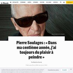 Pierre Soulages: «Dans ma centième année, j'ai toujours du plaisir à peindre»