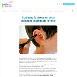 Soulagez le stress en vous massant un point de l'oreille
