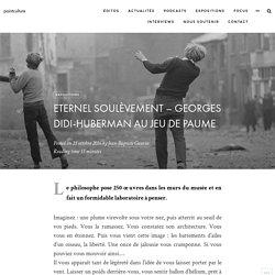 Eternel soulèvement – Georges Didi-Huberman au Jeu de Paume – pointculture