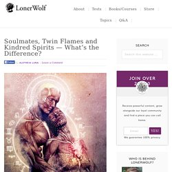 Soulmates, Twin Flames and Kindred Spirits — What's the Difference?