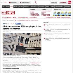 UBS va soumettre 9000 employés à des contrôles internes - rts.ch - info - economie