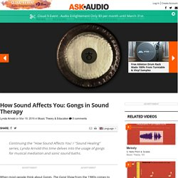 How Sound Affects You: Gongs in Sound Therapy