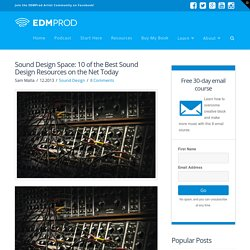 Sound Design Space: 10 of the Best Sound Design Resources on the Net Today - EDMProd