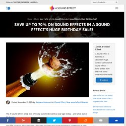 Save Up To 70% On Sound Effects in A Sound Effect's Huge Birthday Sale!