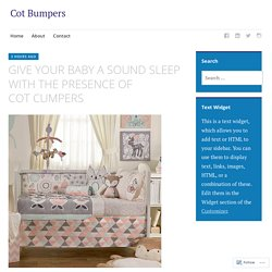 GIVE YOUR BABY A SOUND SLEEP WITH THE PRESENCE OF COT CUMPERS – Cot Bumpers