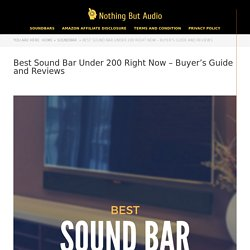 Best Sound Bar Under 200 Right Now – Buyer's Guide and Reviews