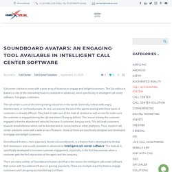 Soundboard Avatars: An Engaging Tool Available in Intelligent Call Center Software