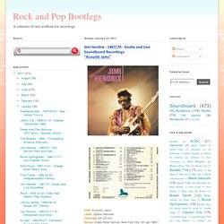 "Jimi Hendrix - 1967/70 - Studio and Live Soundboard Recordings<br><u> ""Acoustic Jams""</u> (bootleg) · Rock and Pop Bootlegs"