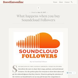 What happens when you buy Soundcloud Followers – Boostfansonline