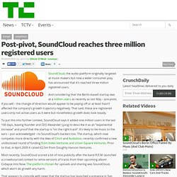 Post-pivot, SoundCloud reaches three million registered users