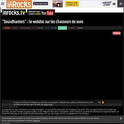 """""""Soundhunters"""" : le webdoc sur les chasseurs de sons"""