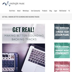 Get real - making better sounding MIDI backing tracks
