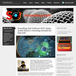 Sounding Out! Podcast #29: Game Audio Notes I: Growing Sounds for Sim Cell
