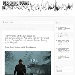 Nightmares and Soundscapes: Implementation of Acoustic Ecology Related Sound Design Techniques to Better Terrify your Players