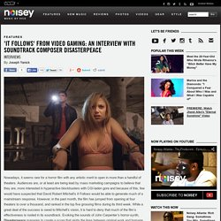 'It Follows' from Video Gaming: An interview with Soundtrack Composer Disasterpeace