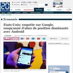 Etats-Unis: enquête sur Google, soupçonné d'abus de position dominante avec Android