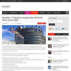 Bruxelles : 13 banques soupçonnées d'entente illicite, dont la BNP