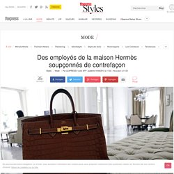 Des employés de la maison Hermès soupçonnés de contrefaçon - L'Express Styles