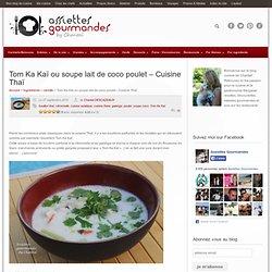 Tom Ka Kaï - Soupe de lait de coco au poulet - Cuisine Thaïe