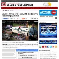 Source: Darren Wilson says Michael Brown kept charging at him