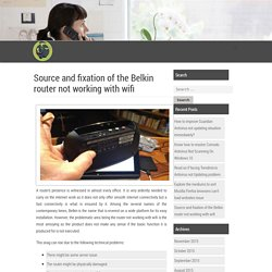 Source and fixation of the Belkin router not working with wifi