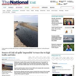 Source of UAE oil spills 'impossible' to trace due to high traffic and tides