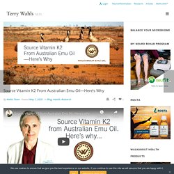 Source Vitamin K2 from Australian Emu Oil—Here's why