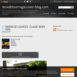 MANON DES SOURCES -CLAUDE BERRI 1986- - lieuxdetournages.over-blog.com