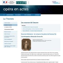 Sources littéraires : le roman et la pièce de Dumas fils-Opéra en actes-Réseau Canopé