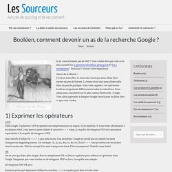 Booléen, comment devenir un as de la recherche Google ?