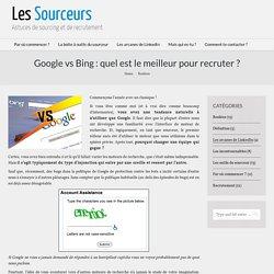 Google vs Bing : quel est le meilleur pour recruter ?
