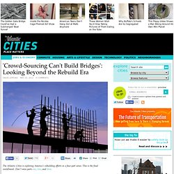 'Crowd-Sourcing Can't Build Bridges': Looking Beyond the Rebuild Era - Jobs & Economy