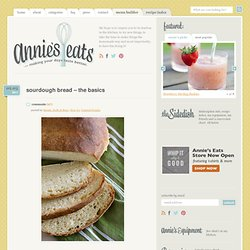 Sourdough Bread – The Basics » Annie's Eats