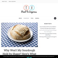 Why Won't My Sourdough Hold Its Shape? Here's What To Do – Food To Impress