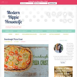Sourdough Pizza Crust - Modern Hippie Housewife