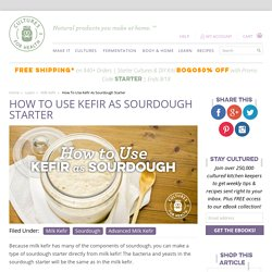 How To Use Kefir As Sourdough Starter - Cultures for Health