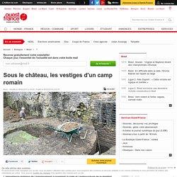 Sous le château, les vestiges d'un camp romain