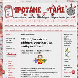 IPOTÂME ....TÂME: CP CE1 jeu calcul : addition, soustraction, multiplication....