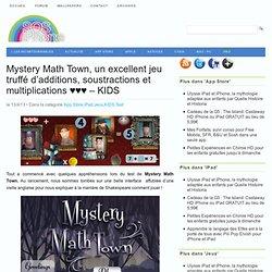 Mystery Math Town, un excellent jeu truffé d'additions, soustractions et multiplications ♥♥♥ - KIDS