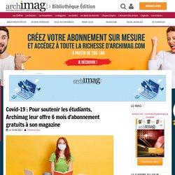 Covid-19 : Pour soutenir les étudiants, Archimag leur offre 6 mois d'abonnement gratuits à son magazine