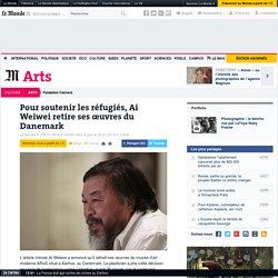 Pour soutenir les réfugiés, Ai Weiwei retire ses œuvres du Danemark