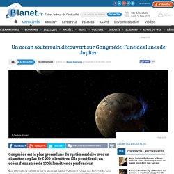 Un océan souterrain découvert sur Ganymède, l'une des lunes de Jupiter